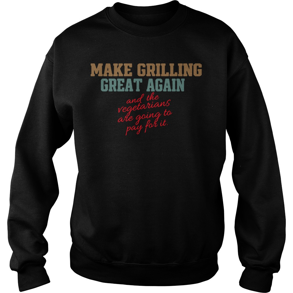 Make grilling great again and the vegetarians are going to pay for it Sweater