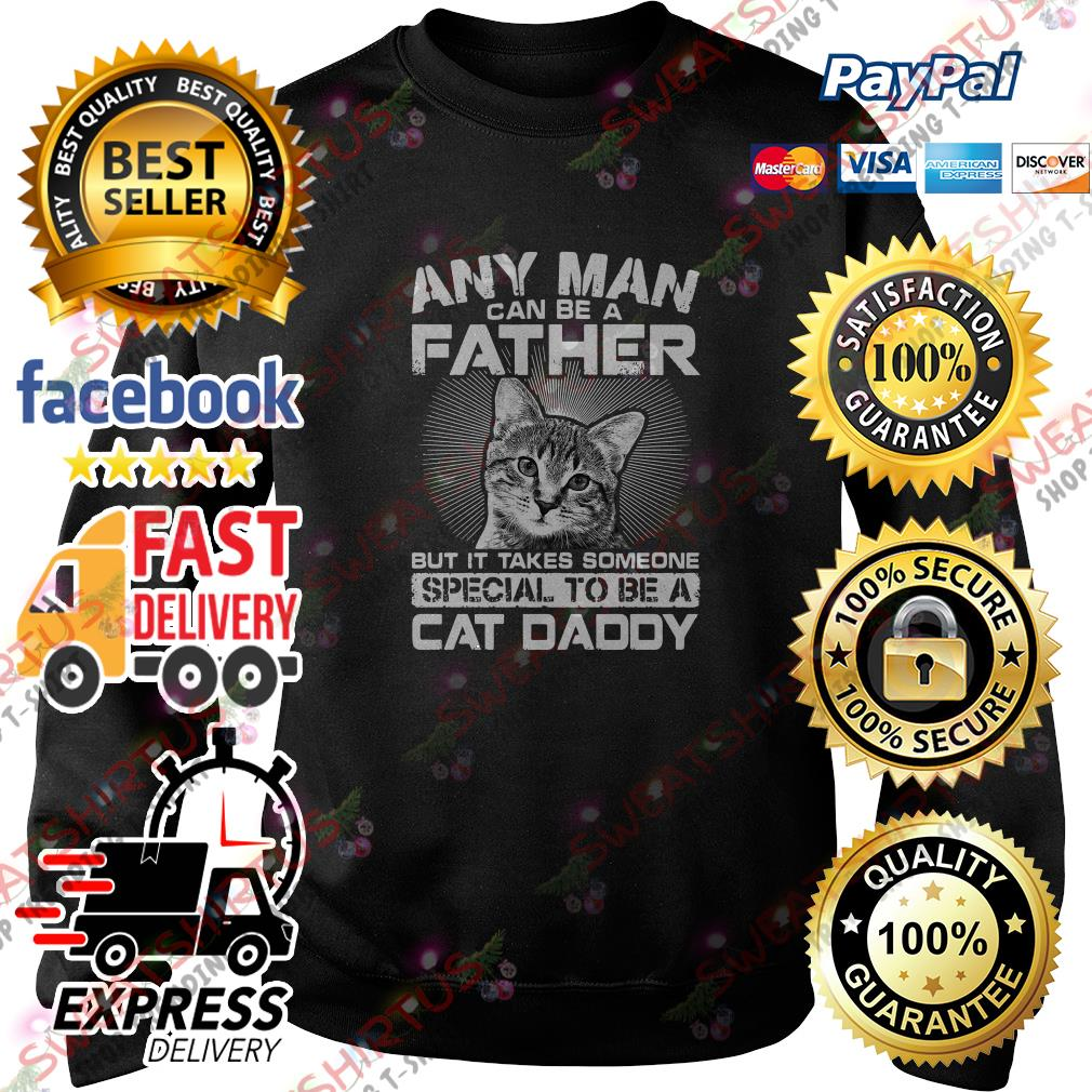 Any man can be a father but it takes someone special to be a cat daddy Sweater