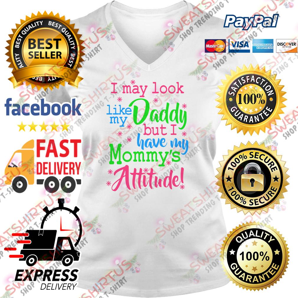 I may look like my daddy but I have my mommy's attitude V-neck T-shirt