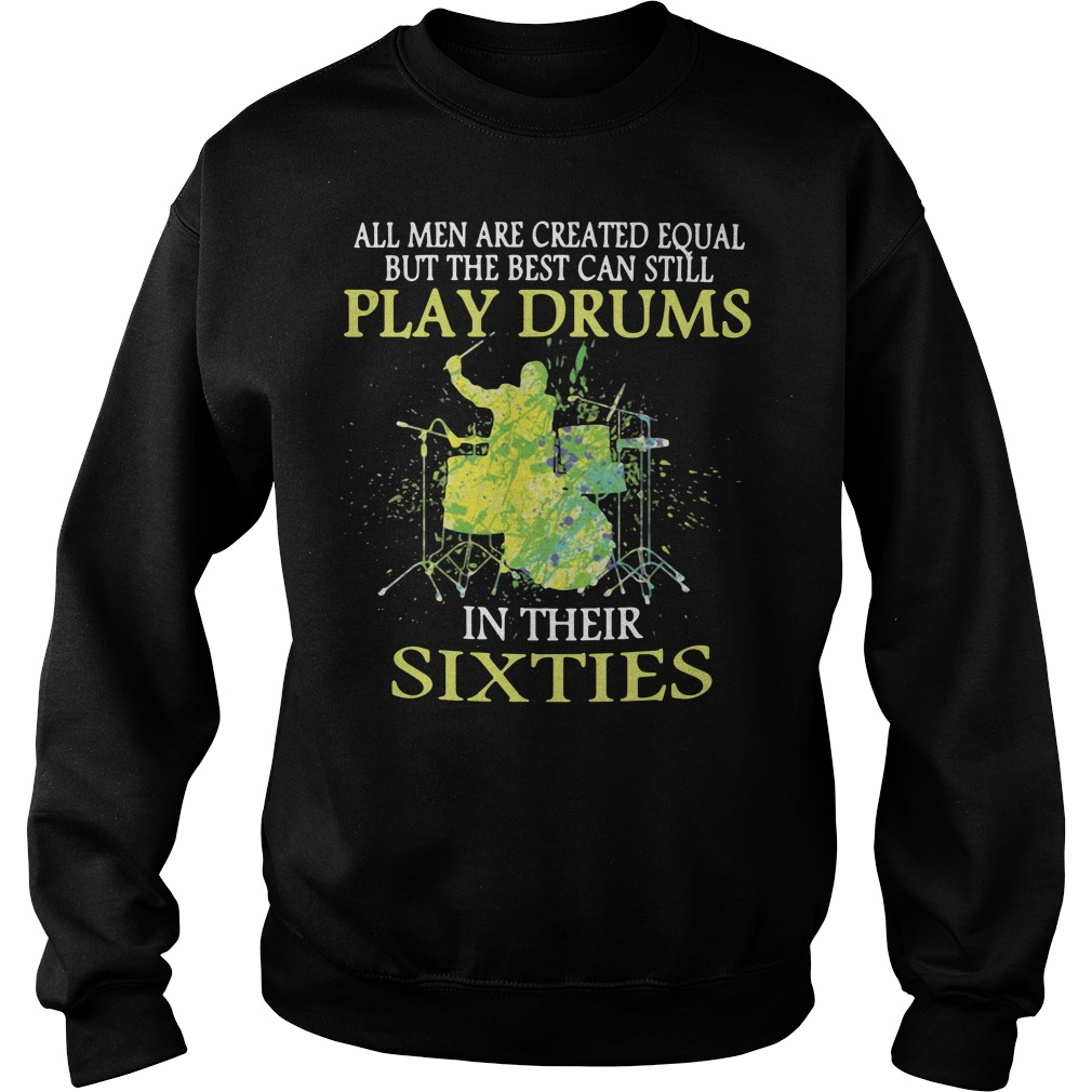 All men are created equal but the best can still play drums in their sixties Sweater