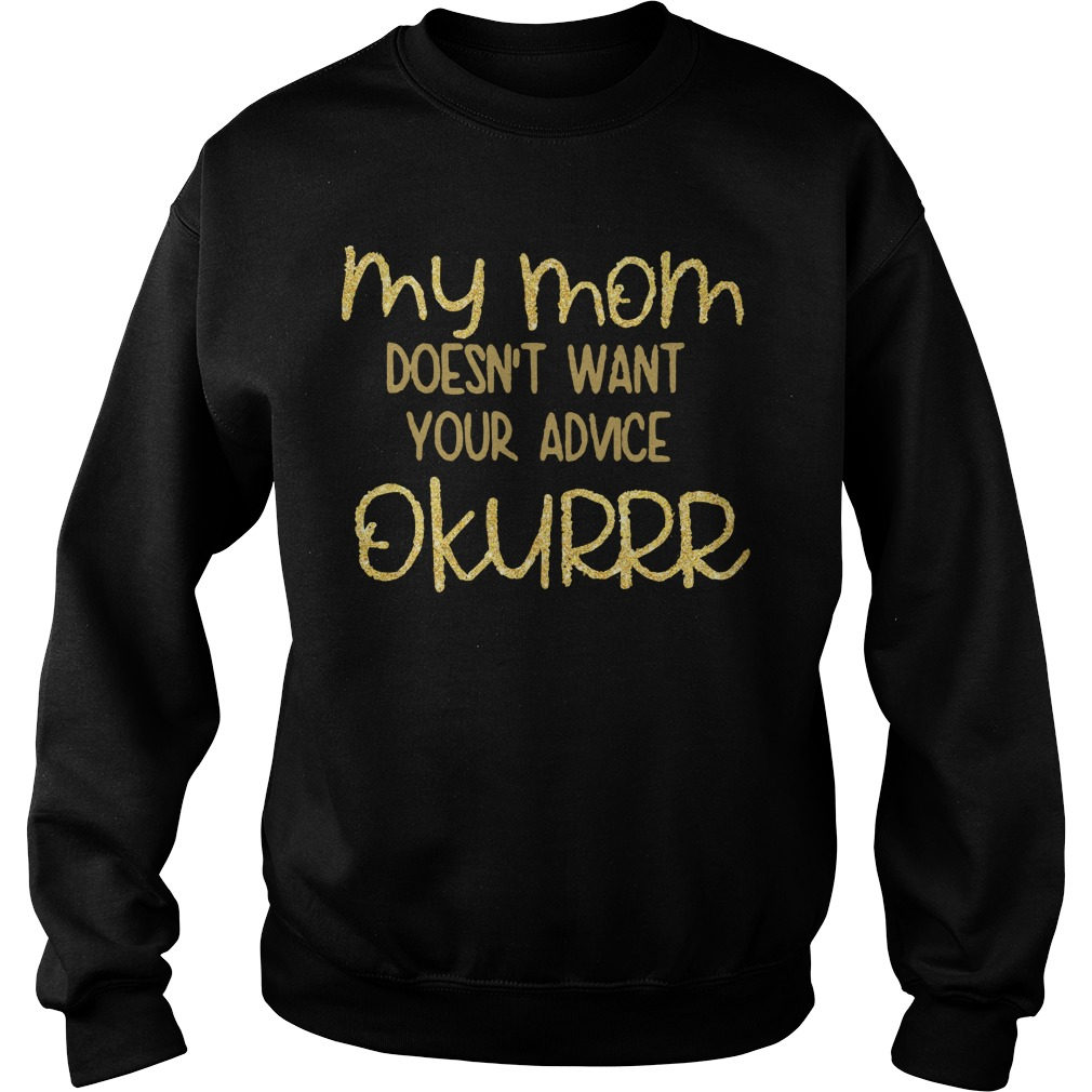 My mom doesn't want your advice okurrr Sweater