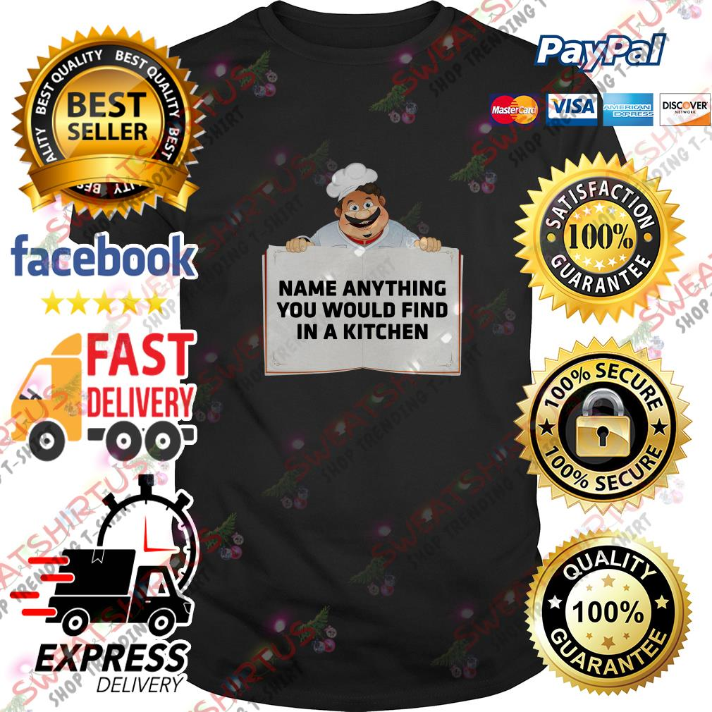 Name anything you would find in a kitchen shirt