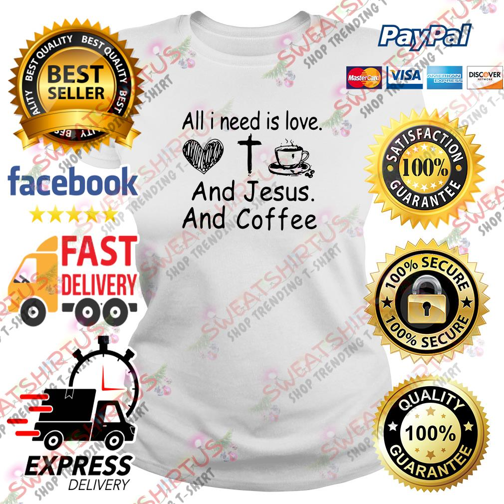 All I need is love and Jesus and coffee Ladies Tee