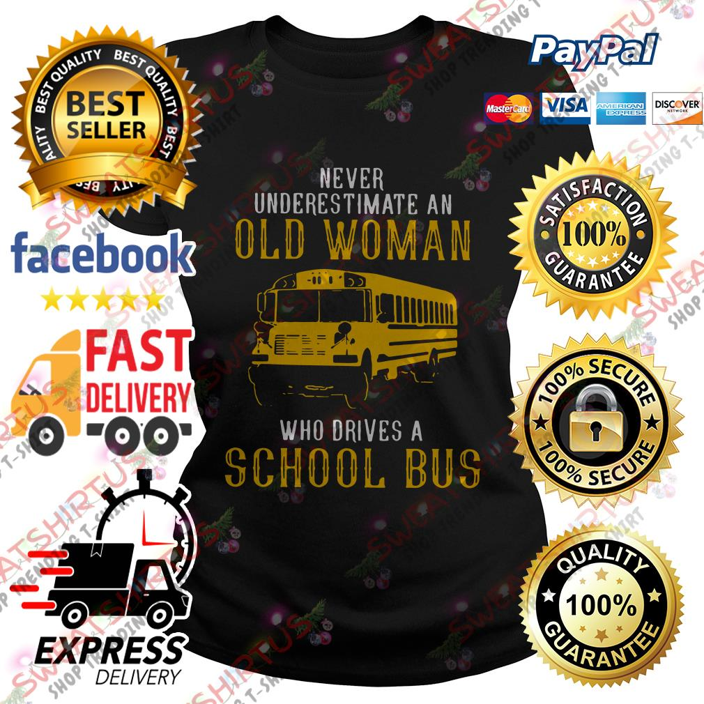 Never underestimate an old woman who drives a school bus Ladies Tee
