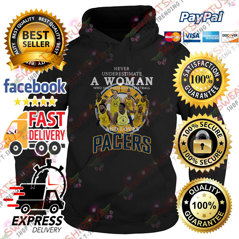 Never underestimate a woman who understands basketball and loves Pacers Hoodie