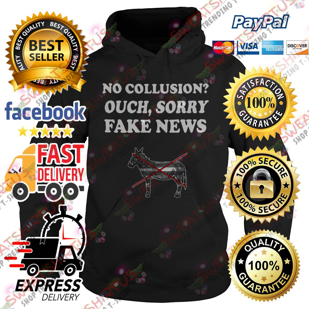 No collusion ouch sorry fake news Hoodie