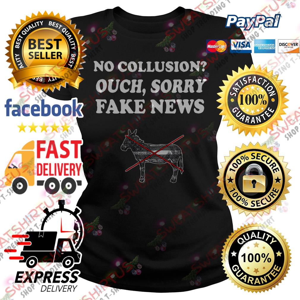 No collusion ouch sorry fake news Ladies Tee