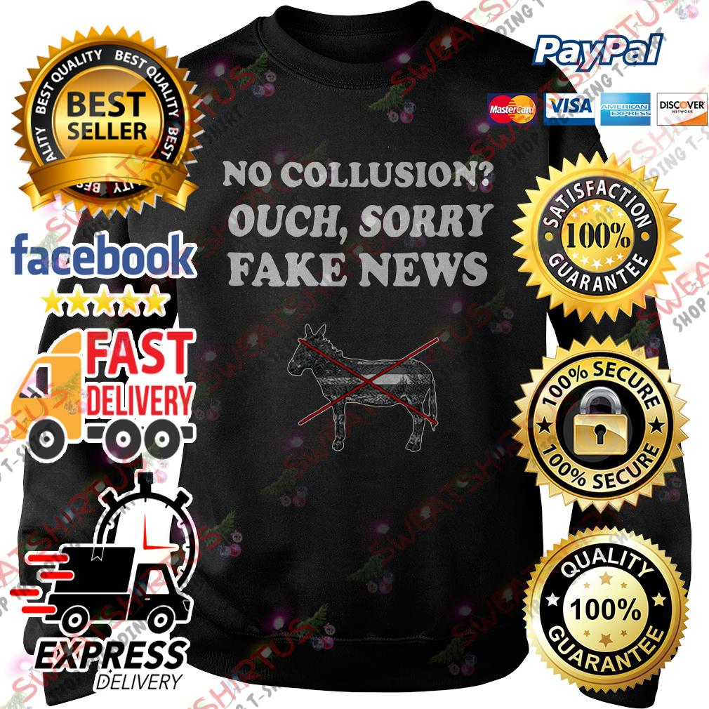 No collusion ouch sorry fake news Sweater