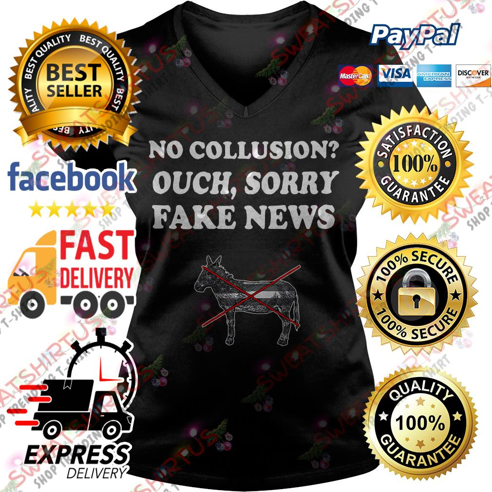 No collusion ouch sorry fake news V-neck T-shirt