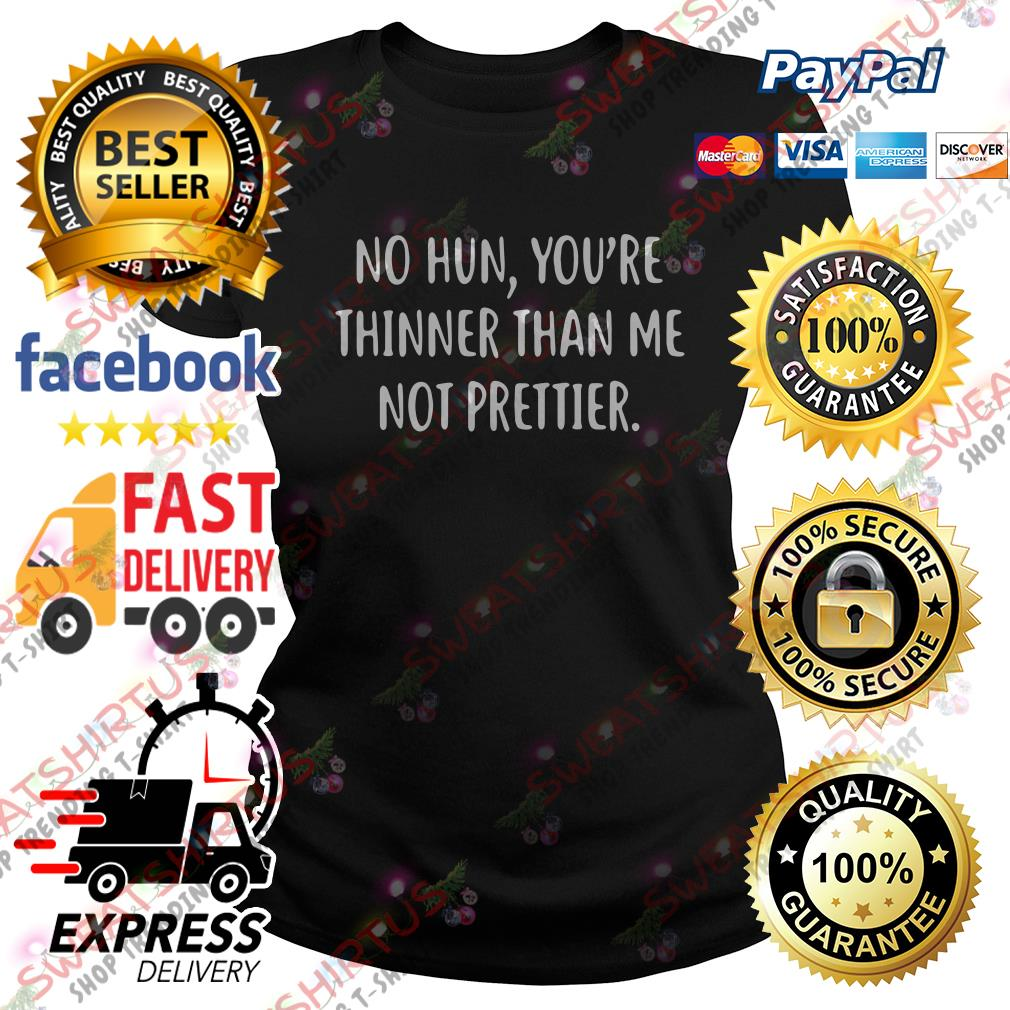 No hun you're thinner than me not prettier Ladies Tee