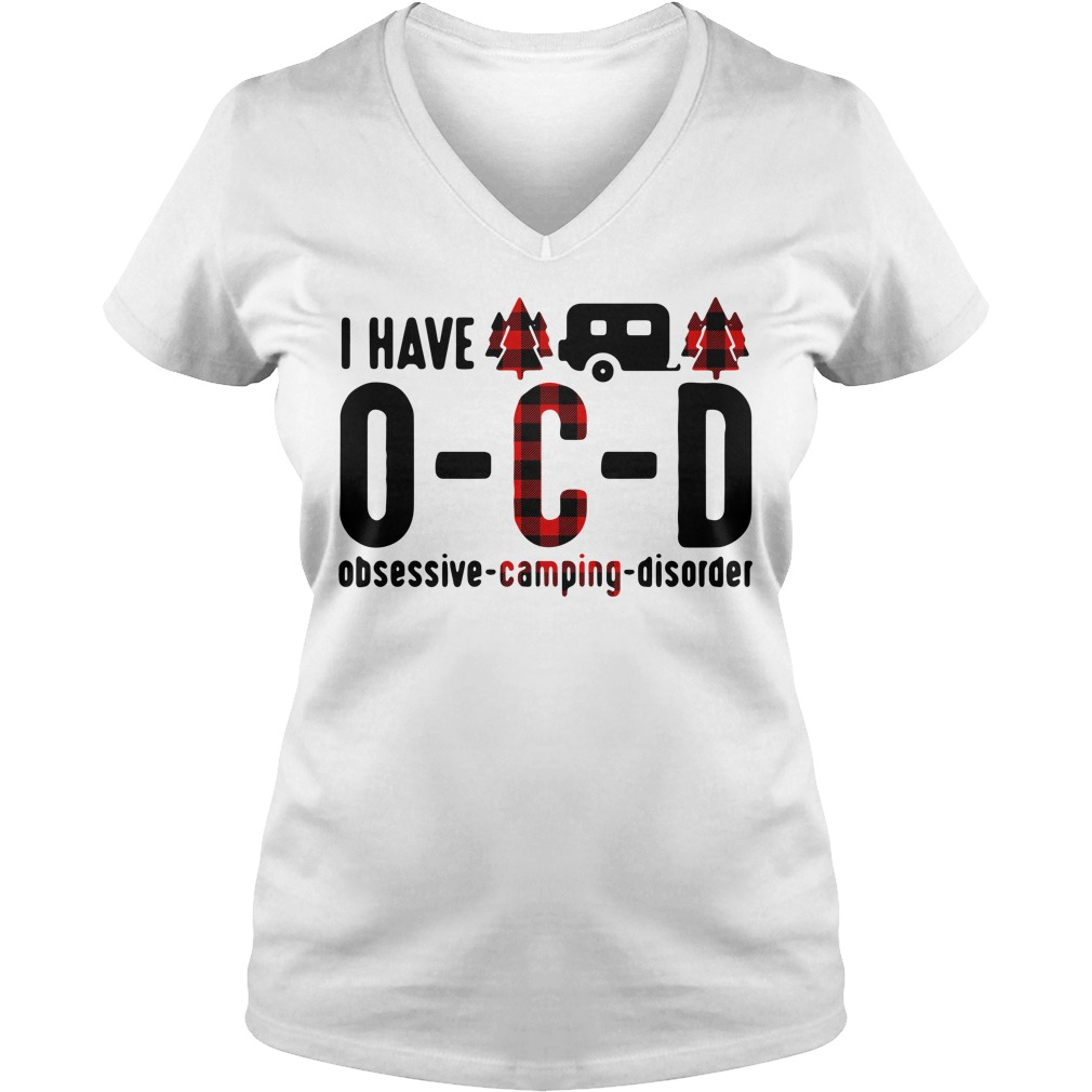 I have OCD obsessive camping disorder V-neck T-shirt