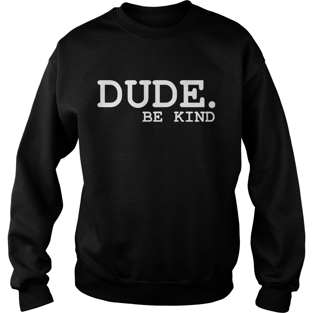 Official Dude be kind Sweater
