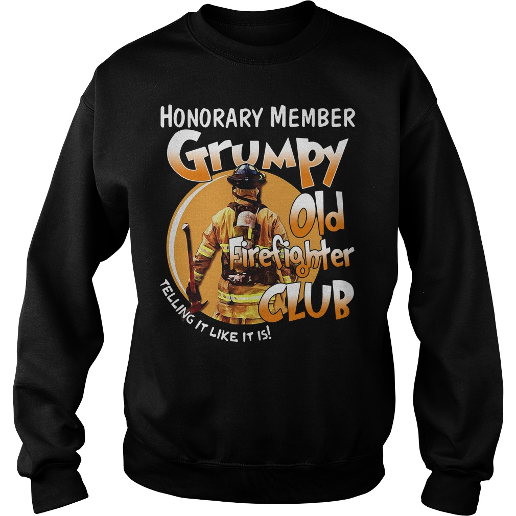 Official Honorary member Grumpy old firefighter club telling it like it is Sweater