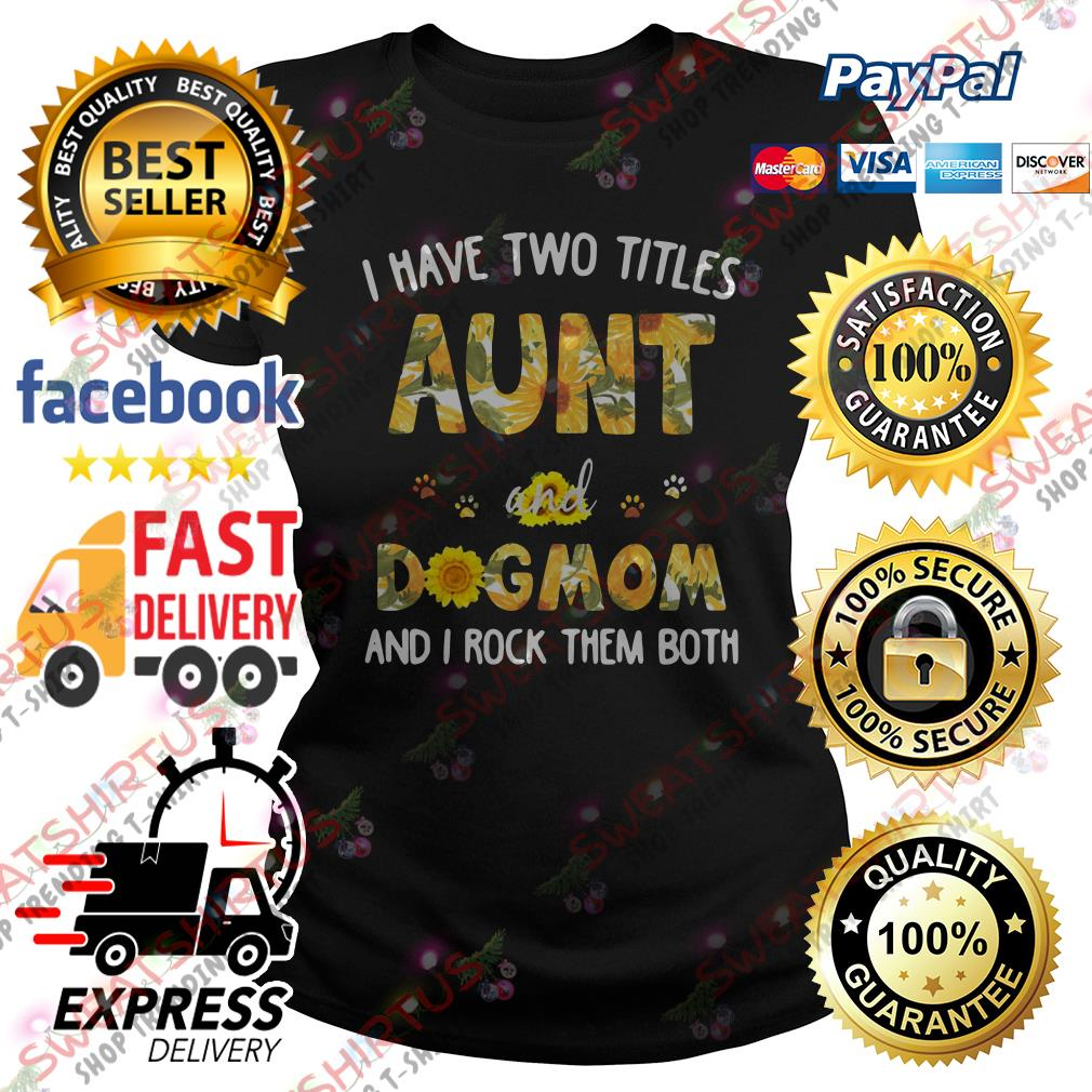Official Sunflower I have two titles aunt and dog mom and I rock them both Ladies Tee