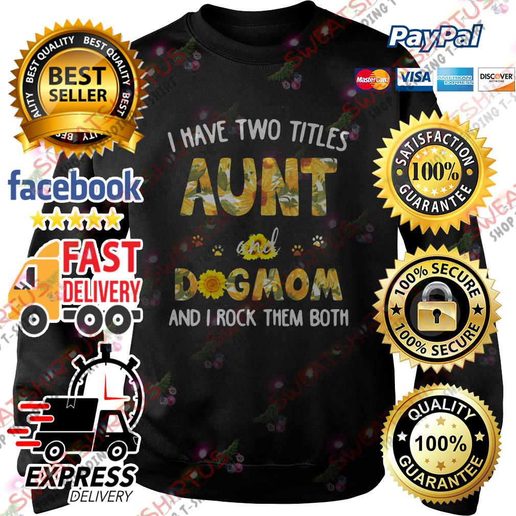 Official Sunflower I have two titles aunt and dog mom and I rock them both Sweater