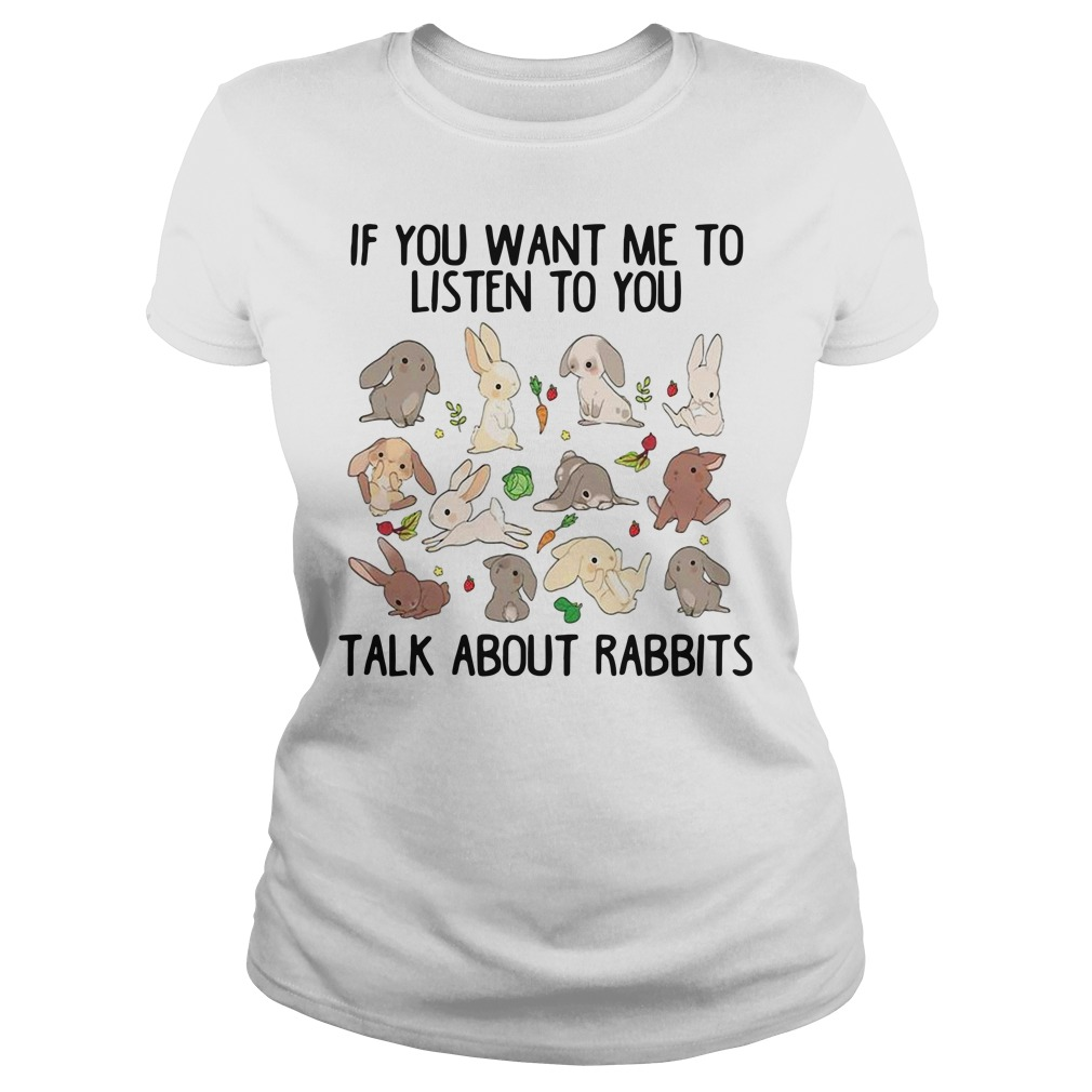 Official if you want me to listen to you talk about rabbits Ladies Tee