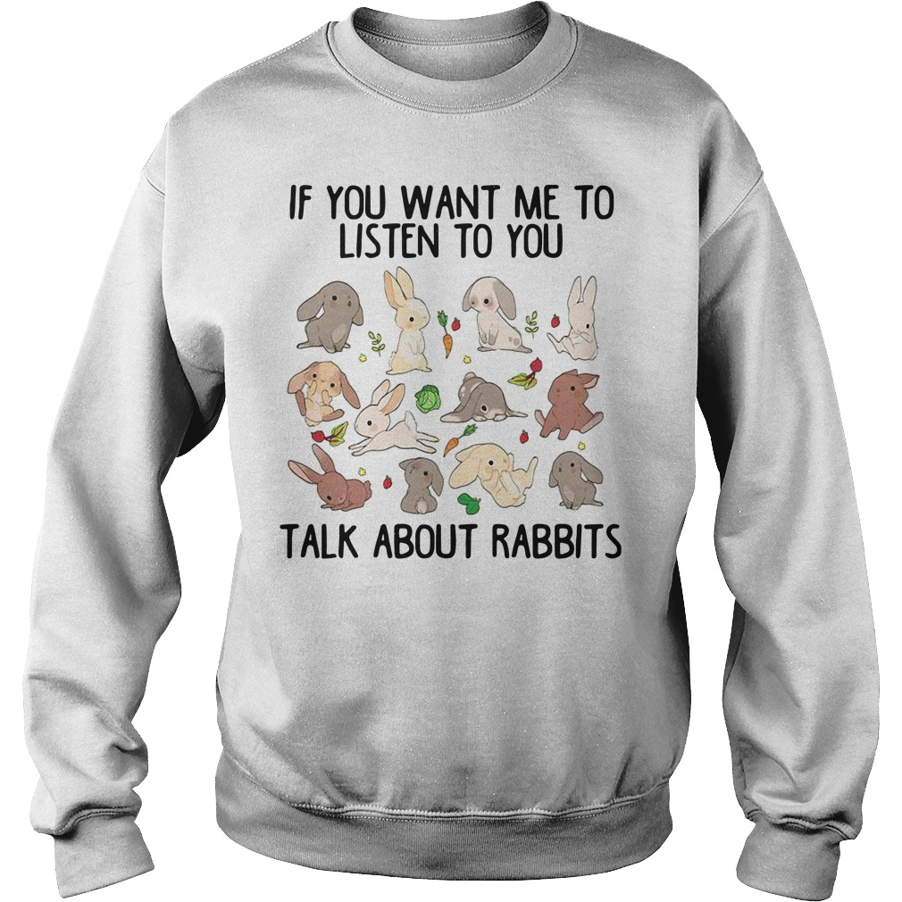 Official if you want me to listen to you talk about rabbits Sweater