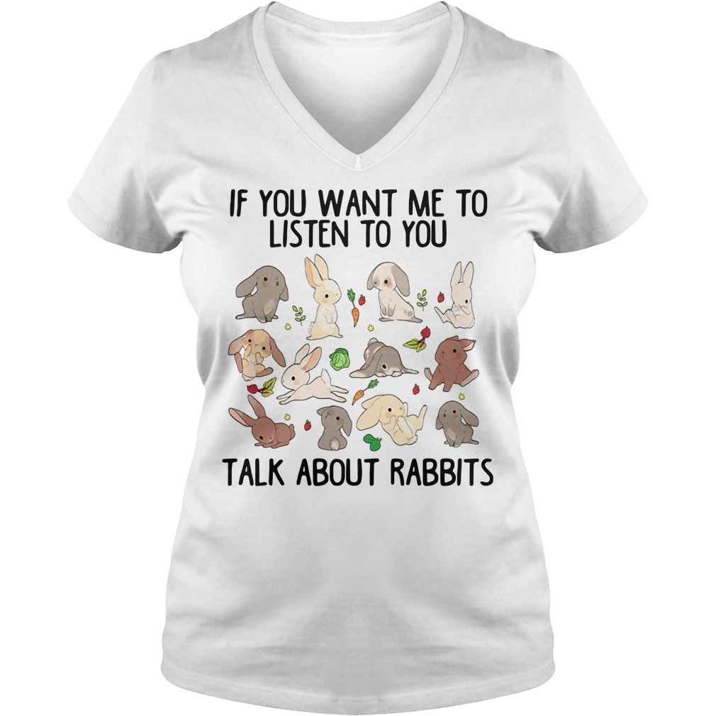 Official if you want me to listen to you talk about rabbits V-neck T-shirt