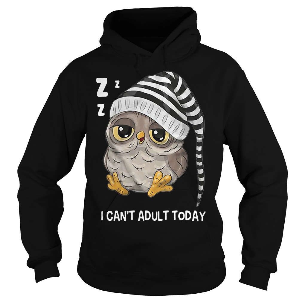 Owl I can't adult today Hoodie