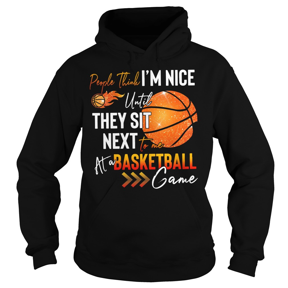 People think I'm nice until they sit next to me at a basketball game Hoodie