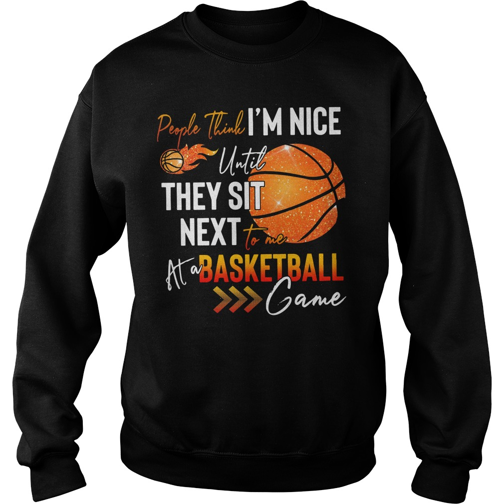 People think I'm nice until they sit next to me at a basketball game Sweater
