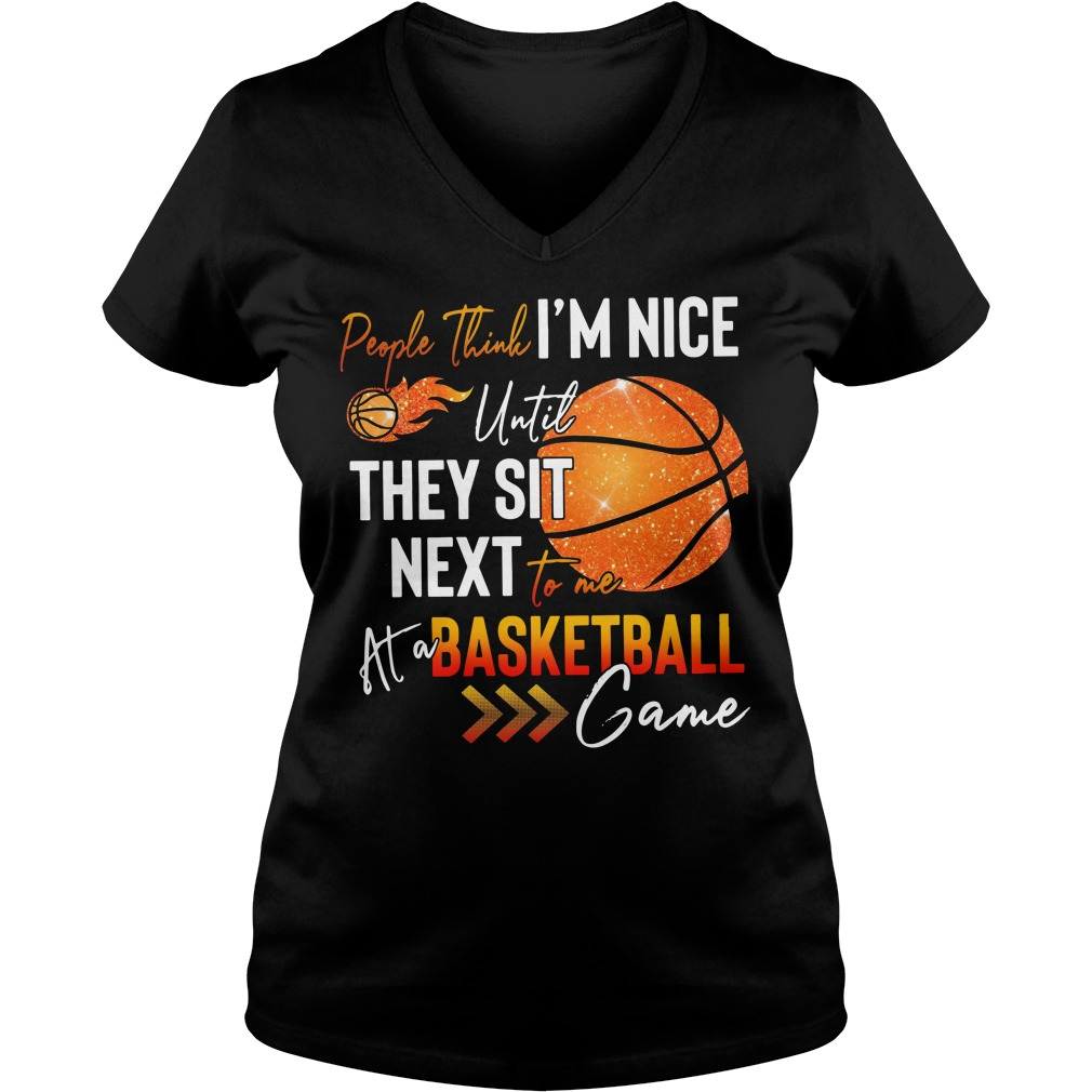 People think I'm nice until they sit next to me at a basketball game V-neck T-shirt