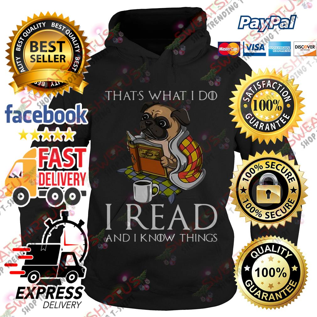 Pug that's what I do I read and I know things Hoodie
