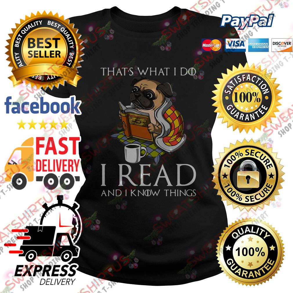 Pug that's what I do I read and I know things Ladies Tee