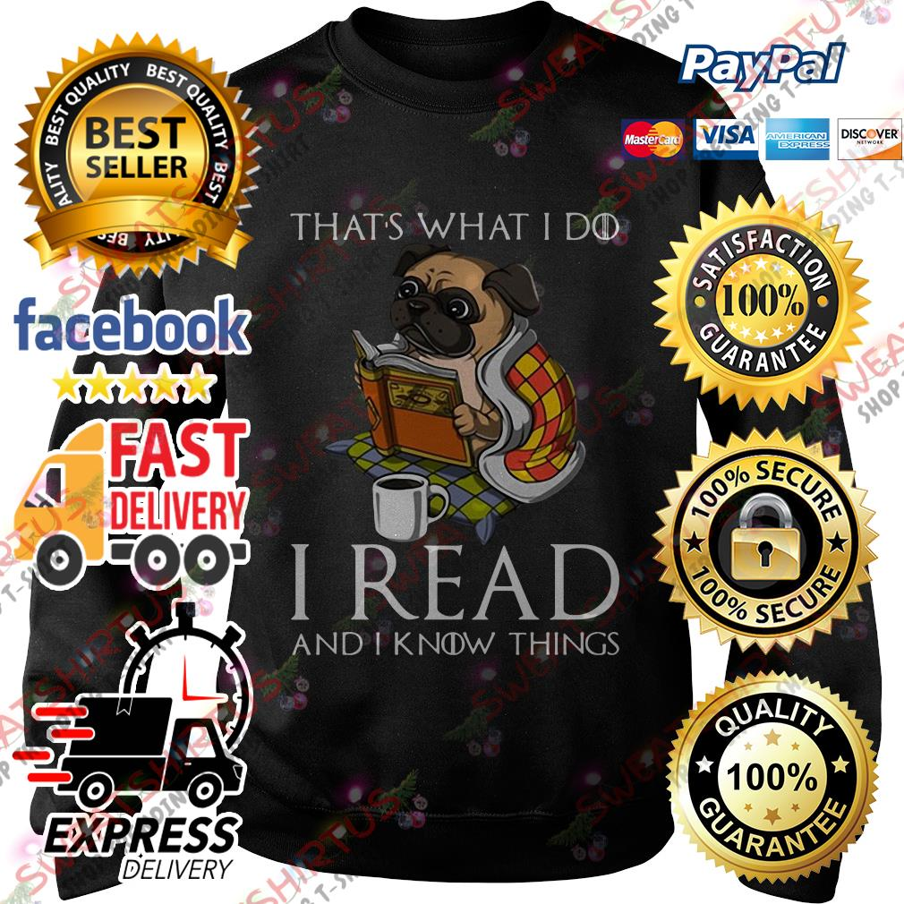 Pug that's what I do I read and I know things Sweater