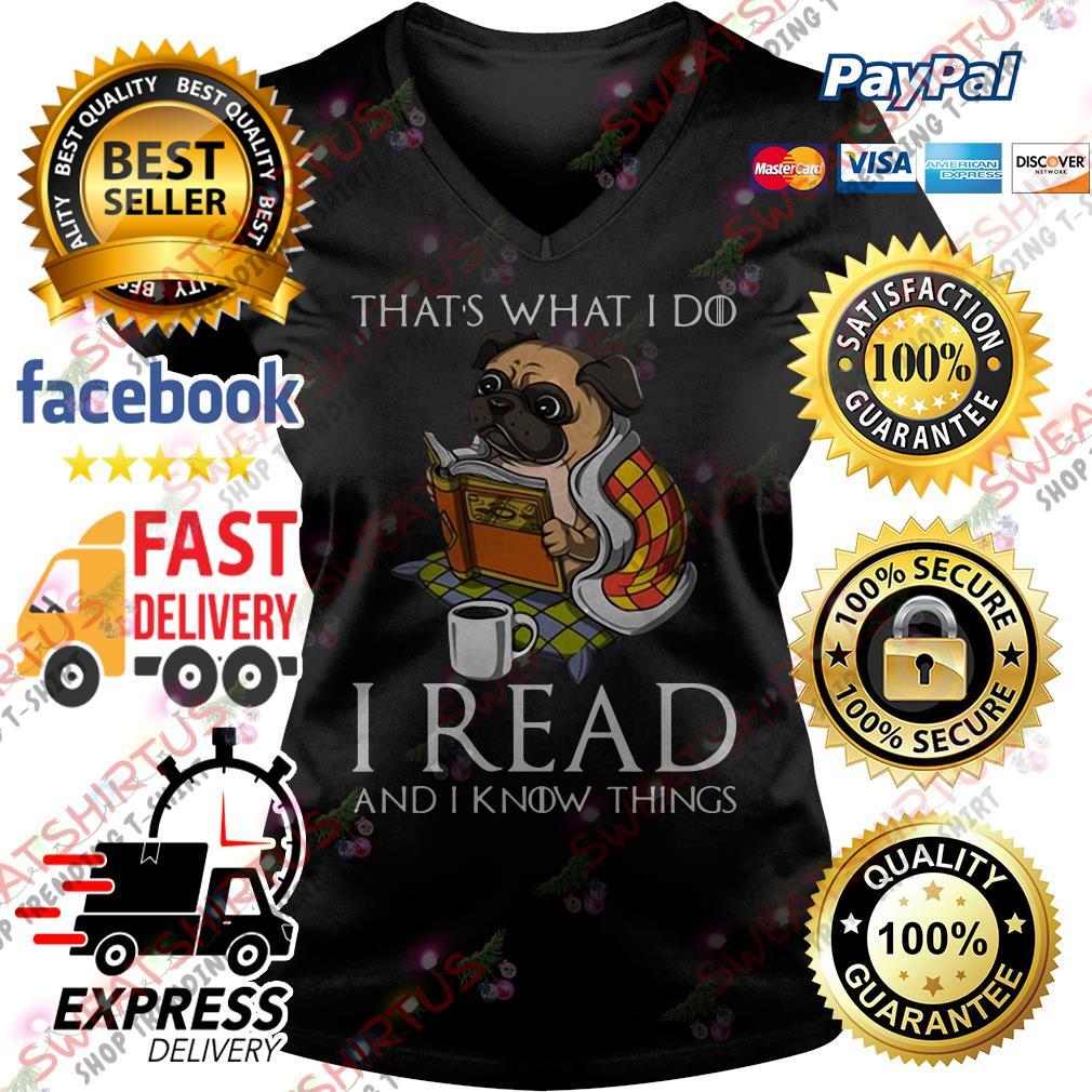 Pug that's what I do I read and I know things V-neck T-shirt