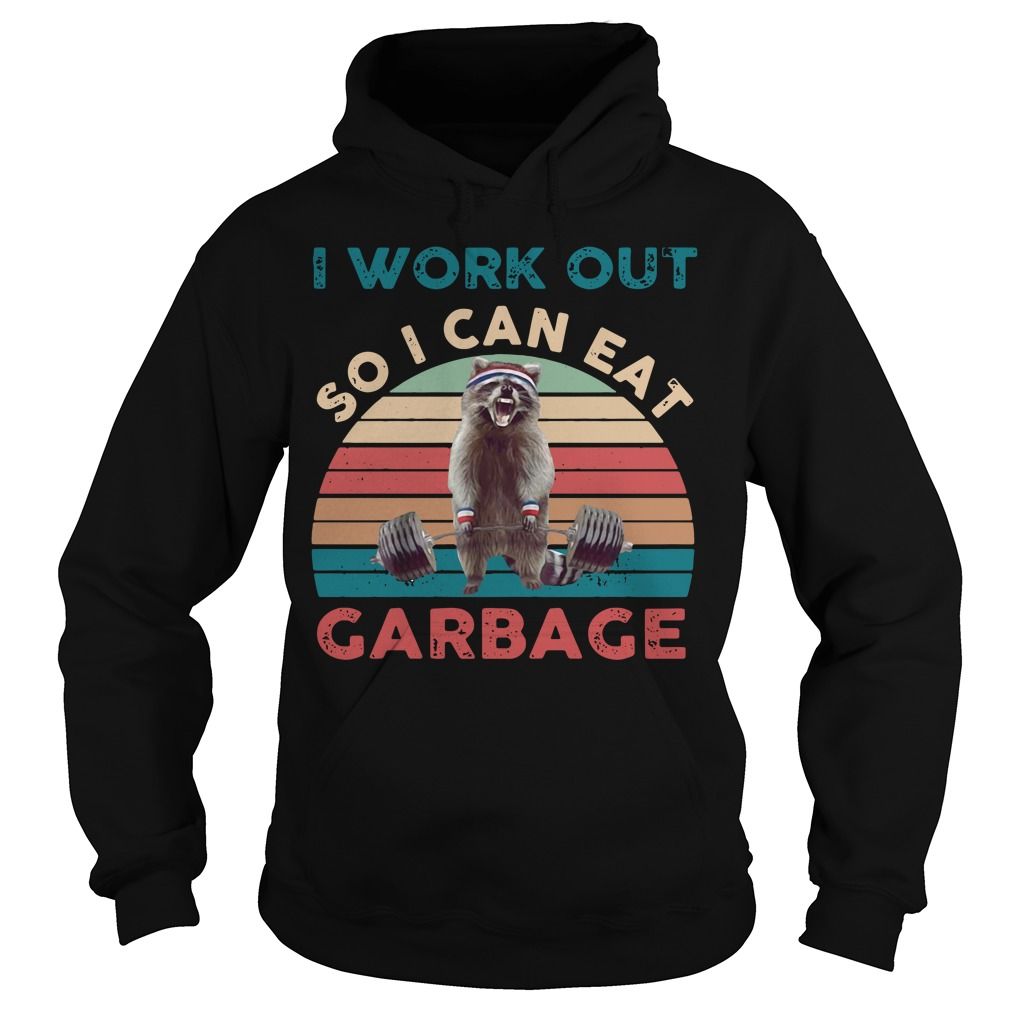 Raccoon I work out so I can eat garbage vintage Hoodie
