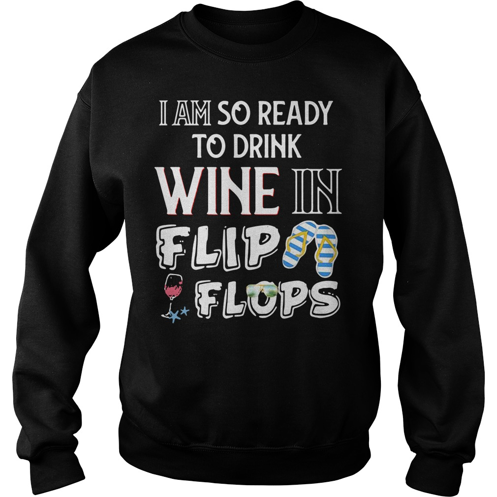 I am so ready to drink wine in flip flop Sweater