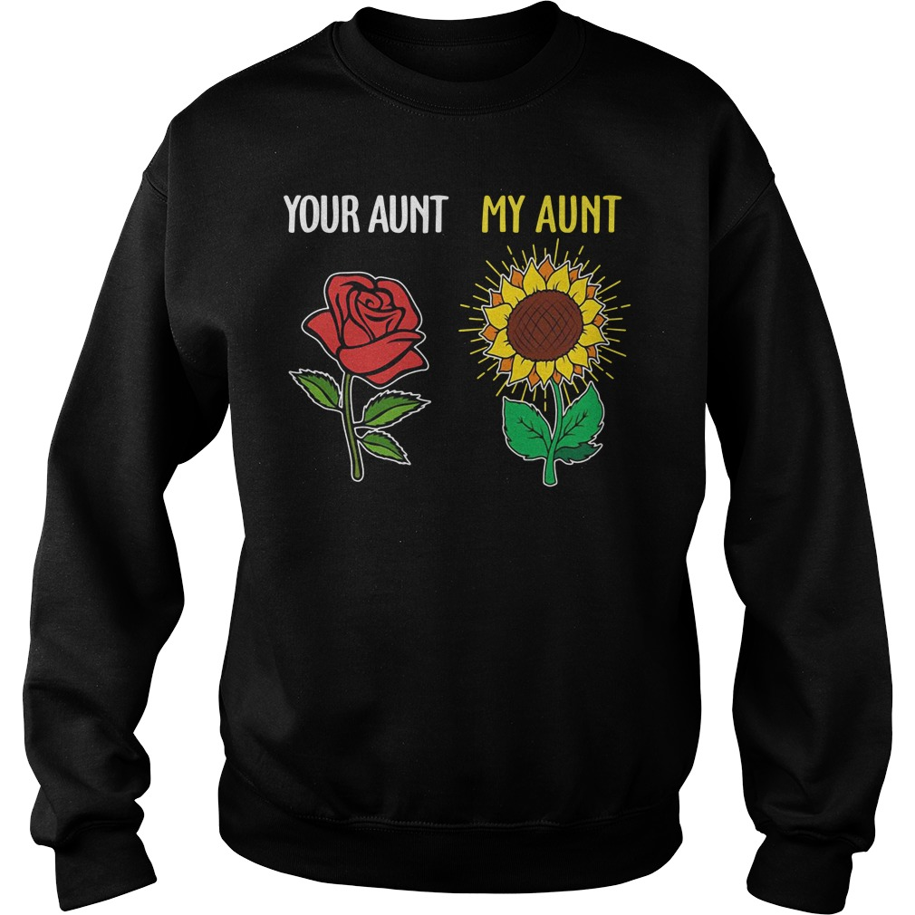 Rose sunflower your aunt my aunt Sweater