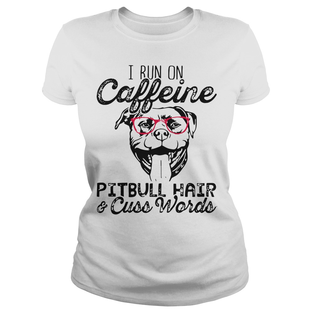 I run on caffeine Pitbull hair and cuss words Ladies Tee