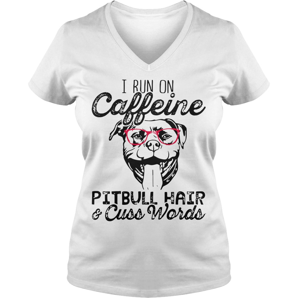 I run on caffeine Pitbull hair and cuss words V-neck T-shirt