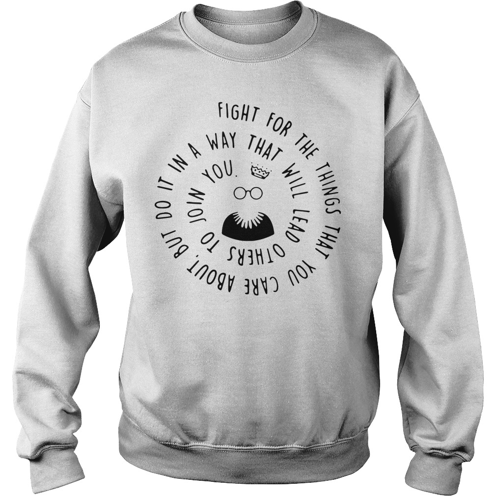 Ruth Bader Ginsburg fight for the things that you care about Sweater