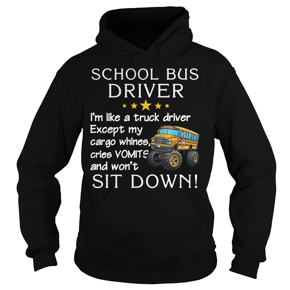 School bus driver I'm like a truck driver except my cargo whines cries vomits and won't sit down Hoodie