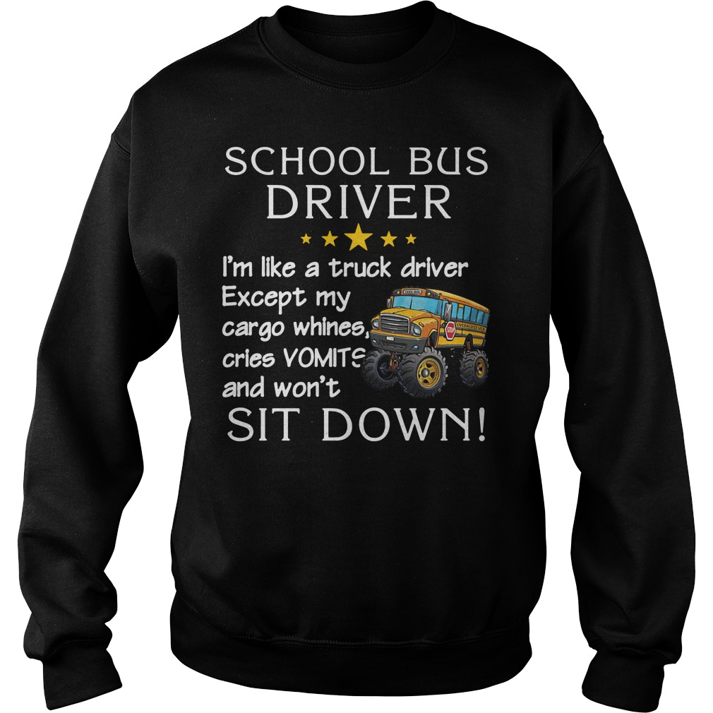 School bus driver I'm like a truck driver except my cargo whines cries vomits and won't sit down Sweater