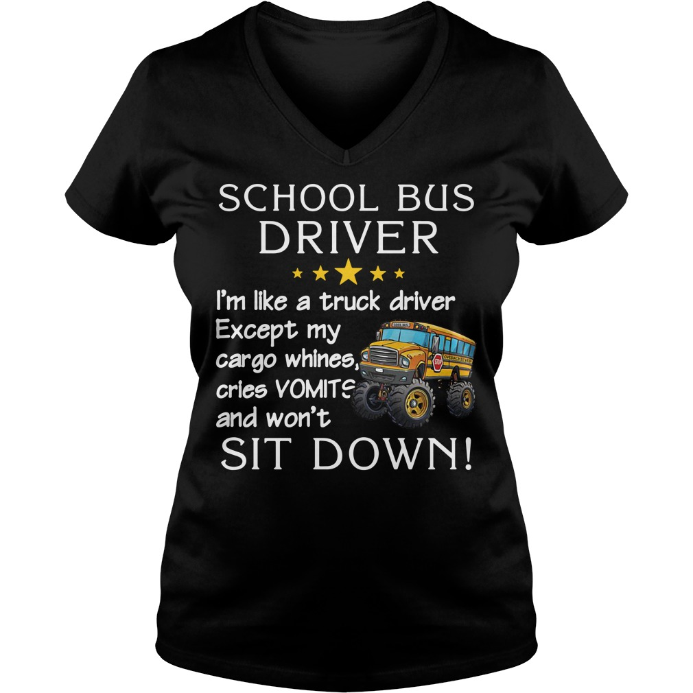School bus driver I'm like a truck driver except my cargo whines cries vomits and won't sit down V-neck T-shirt