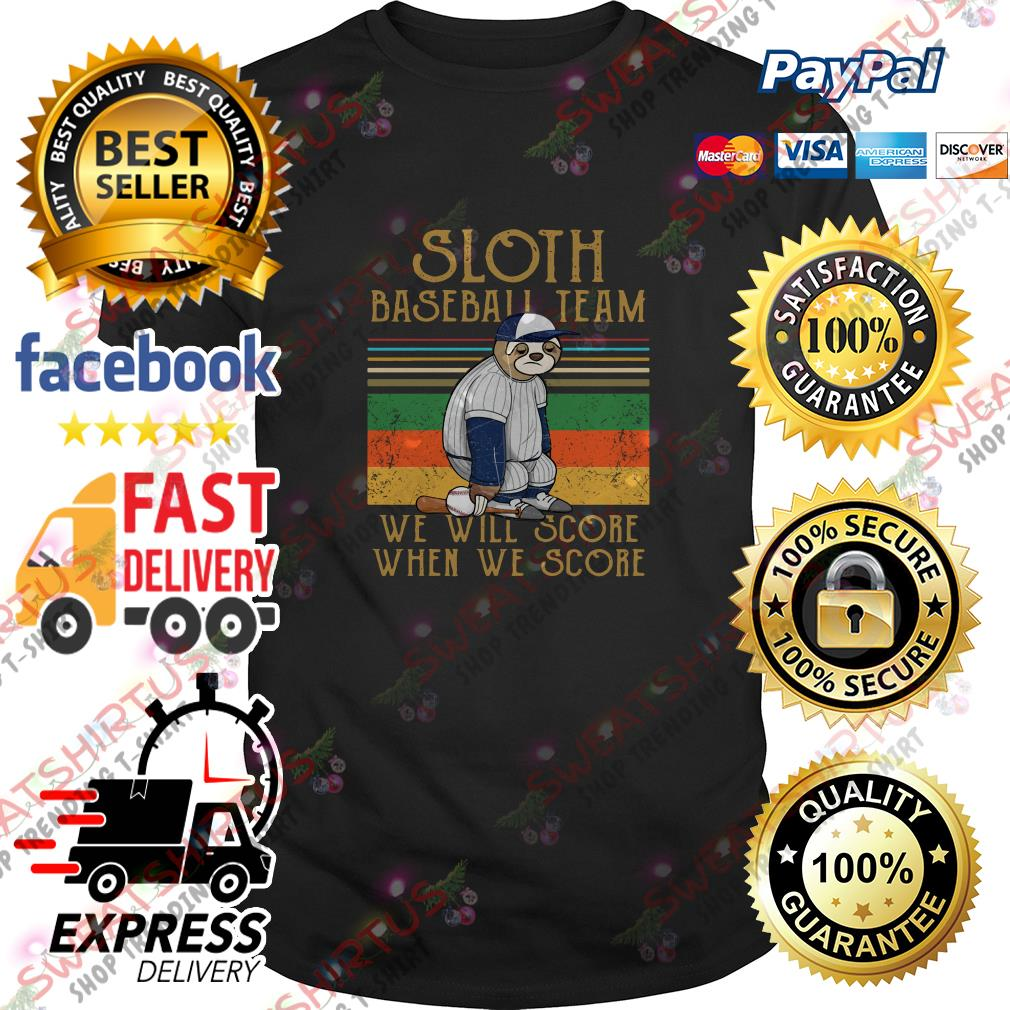Sloth baseball team we will score when we score vintage shirt