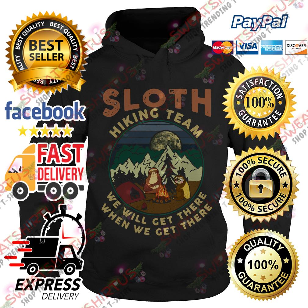 Sloth camping Sloth hiking team we will get there when we get there Hoodie