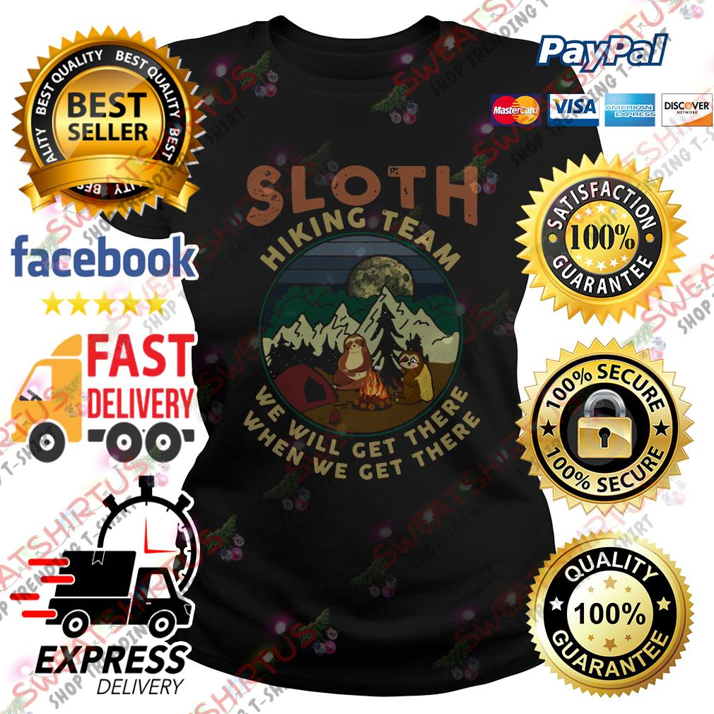 Sloth camping Sloth hiking team we will get there when we get there Ladies Tee