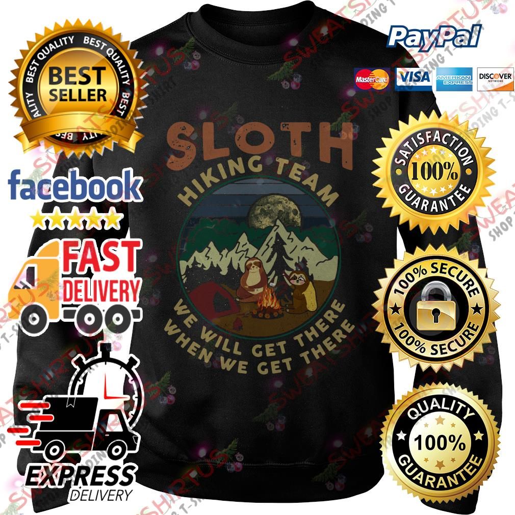 Sloth camping Sloth hiking team we will get there when we get there Sweater
