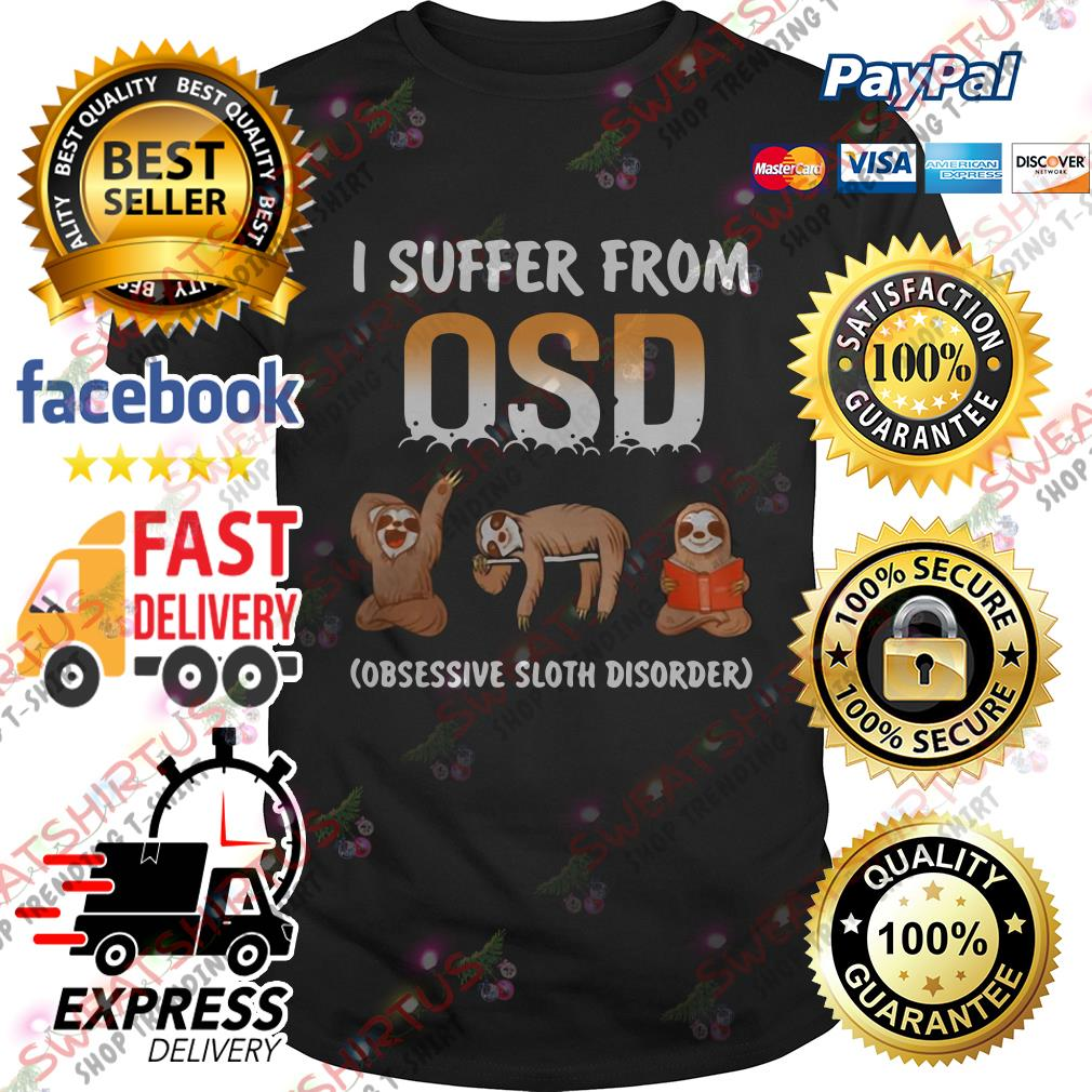 Sloth I suffer from OSD obsessive sloth disorder shirt