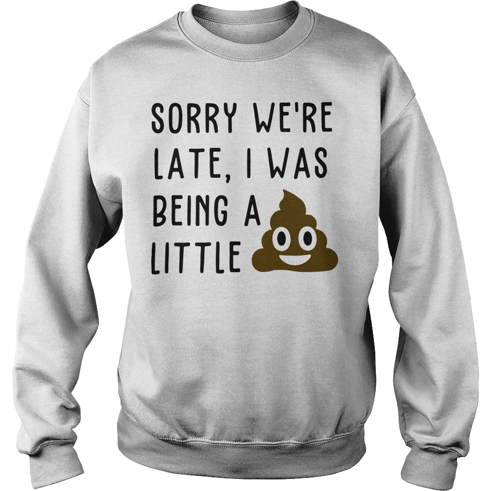 Sorry we're late I was being a little shit poop turd smiley Sweater