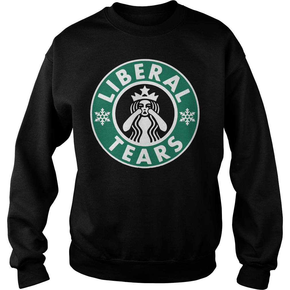 Starbucks liberal tears Sweater
