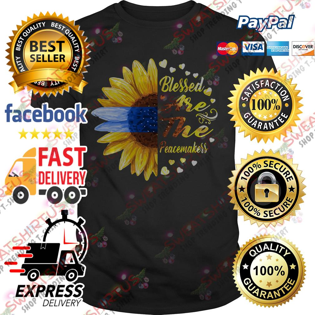 Sunflower blessed are the peacemakers shirt