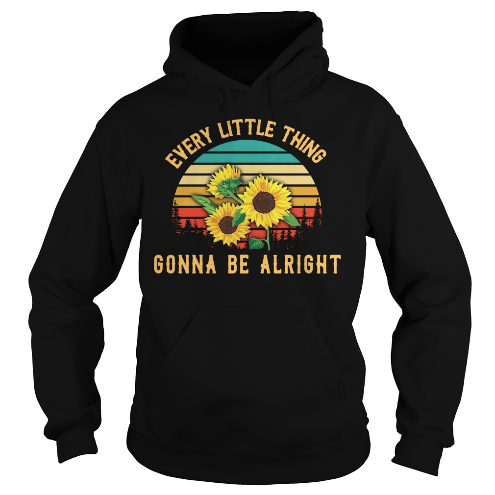 Sunflower every little thing gonna be alright vintage Hoodie