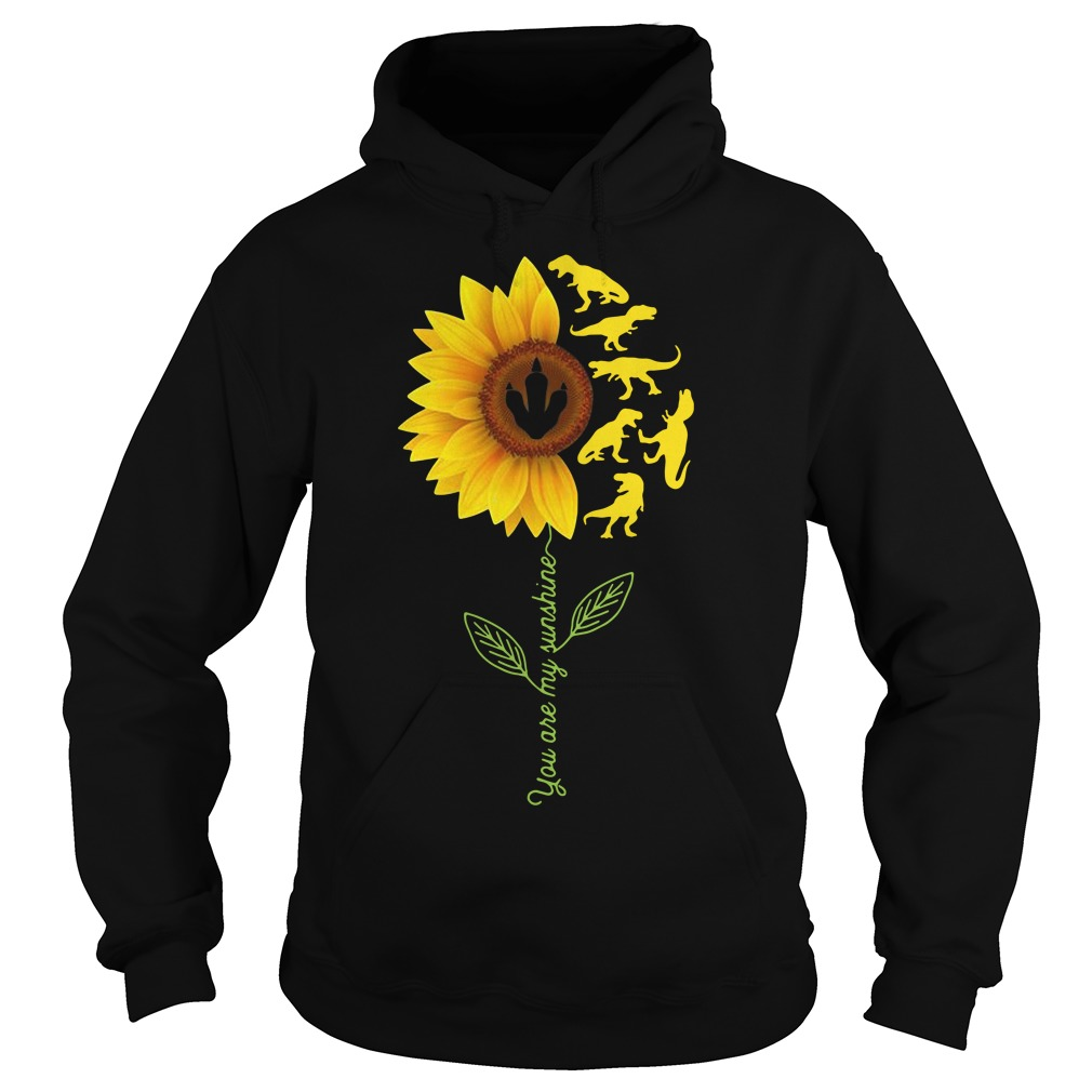 Sunflower T-Rex you are my sunshine Hoodie
