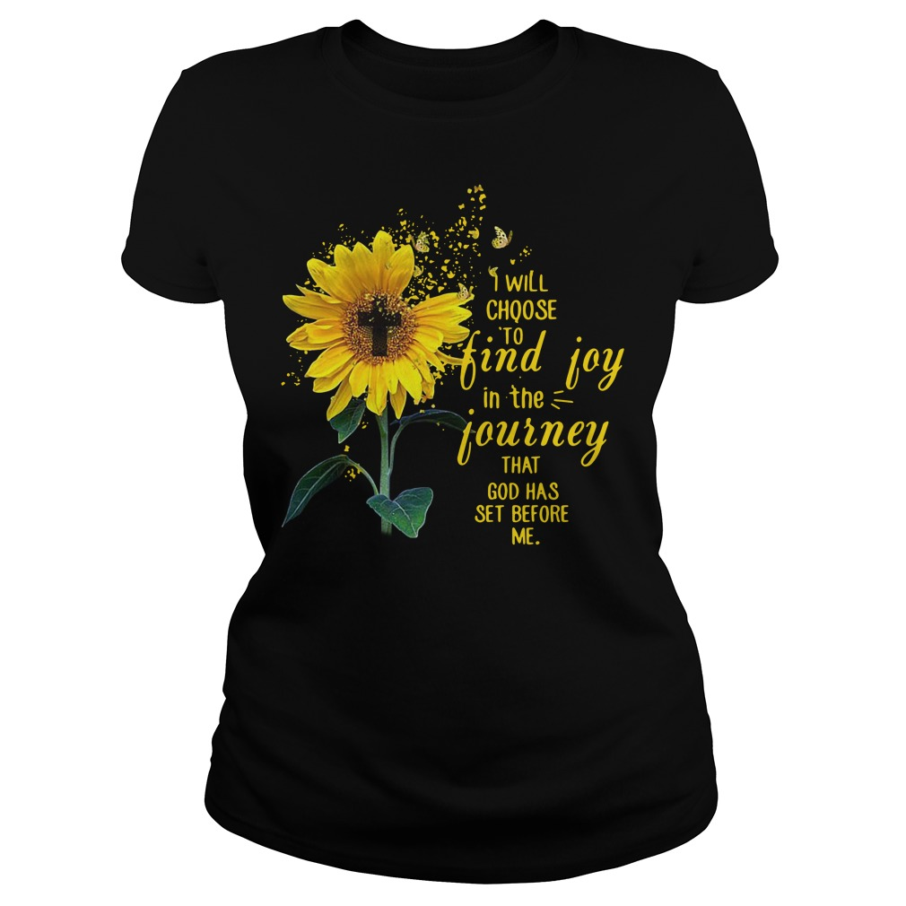Sunflower I will choose to find joy in the journey that God has set before me Ladies Tee